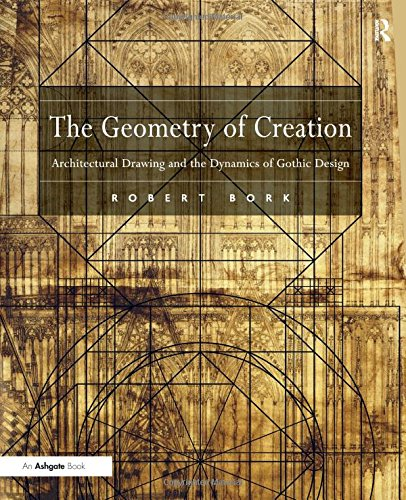 9780754660620: The Geometry of Creation: Architectural Drawing and the Dynamics of Gothic Design
