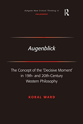 9780754660972: Augenblick: The Concept of the 'Decisive Moment' in 19th- and 20th-Century Western Philosophy (Ashgate New Critical Thinking in Philosophy)