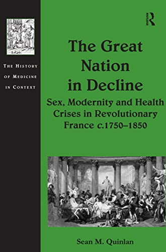 9780754660989: The Great Nation in Decline: Sex, Modernity and Health Crises in Revolutionary France c.1750-1850