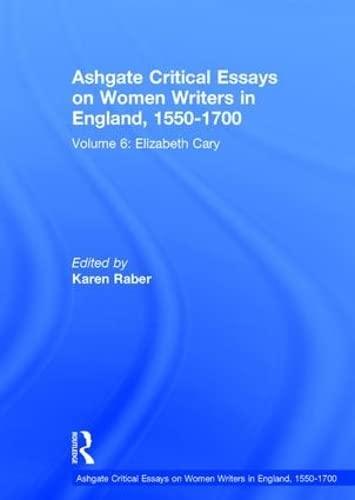 Ashgate Critical Essays on Women Writers in England, 1550-1700: Volume 6: Elizabeth Cary (Hardback)