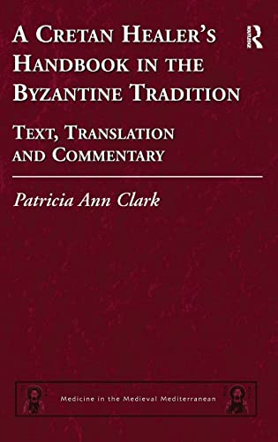 A Cretan Healer's Handbook in the Byzantine Tradition: Text, Translation and Commentary (...