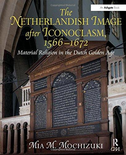 9780754661047: The Netherlandish Image after Iconoclasm, 1566–1672: Material Religion in the Dutch Golden Age