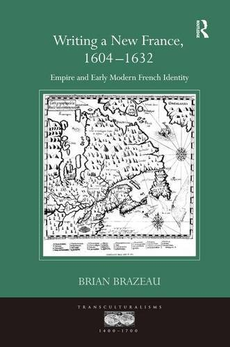 9780754661122: Writing a New France, 1604-1632: Empire and Early Modern French Identity (Transculturalisms, 1400-1700)