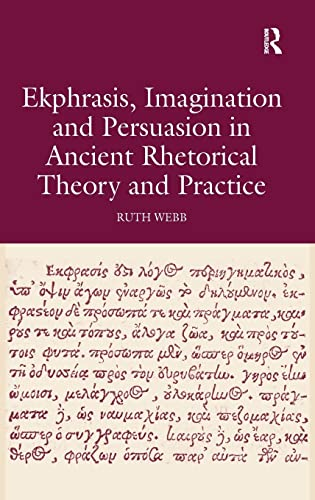9780754661252: Ekphrasis, Imagination and Persuasion in Ancient Rhetorical Theory and Practice