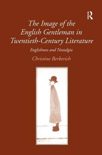 9780754661269: The Image of the English Gentleman in Twentieth-Century Literature: Englishness and Nostalgia