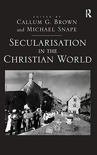 Secularisation in the Christian World (0754661318) by Callum G. Brown; Michael Snape
