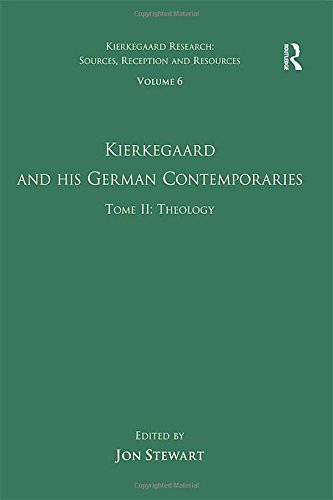 Volume 6, Tome II: Kierkegaard and His German Contemporaries - Theology (Kierkegaard Research: Sources, Reception and Resources) (v. 6) (0754661326) by Jon Stewart