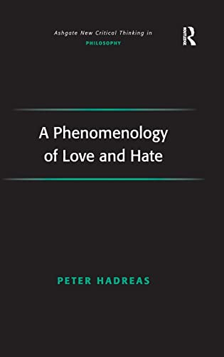 9780754661467: A Phenomenology of Love and Hate (Ashgate New Critical Thinking in Philosophy)