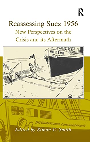 9780754661702: Reassessing Suez 1956: New Perspectives on the Crisis and its Aftermath