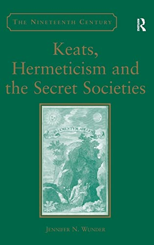 9780754661863: Keats, Hermeticism, and the Secret Societies (The Nineteenth Century)