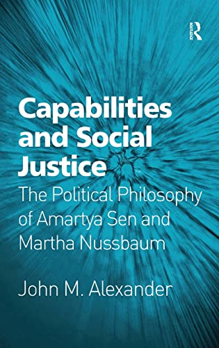 9780754661870: Capabilities and Social Justice: The Political Philosophy of Amartya Sen and Martha Nussbaum