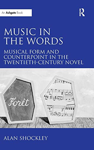 Music in the Words: Musical Form and Counterpoint in the Twentieth Century Novel (Hardback): Alan ...