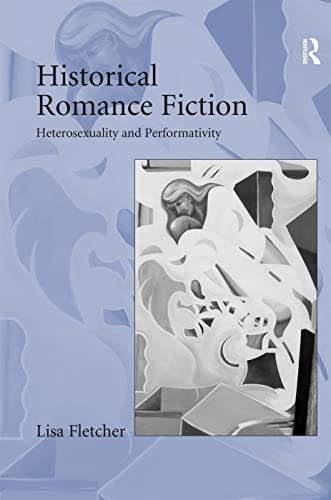 9780754662020: Historical Romance Fiction: Heterosexuality and Perfomativity