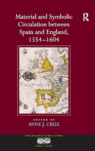 Material and Symbolic Circulation between Spain and England, 1554-1604: Cruz, Anne J., ed.