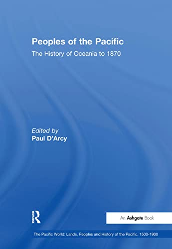 9780754662211: Peoples of the Pacific: The History of Oceania to 1870 (Pacific World: Lands, Peoples and History of the Pacific, 1500-1900)