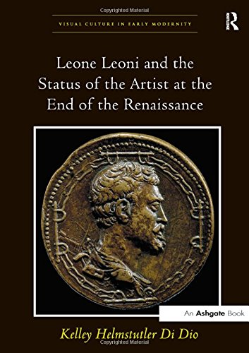 9780754662341: Leone Leoni and the Status of the Artist at the End of the Renaissance (Visual Culture in Early Modernity)