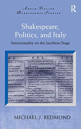 9780754662518: Shakespeare, Politics, and Italy: Intertextuality on the Jacobean Stage (Anglo-Italian Renaissance Studies)