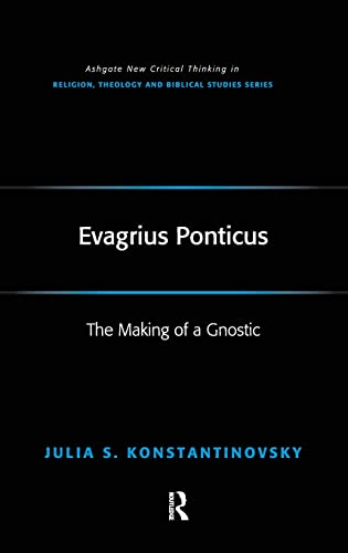 9780754662655: Evagrius Ponticus: The Making of a Gnostic (Ashgate New Critical Thinking in Religion, Theology and Biblical Studies)