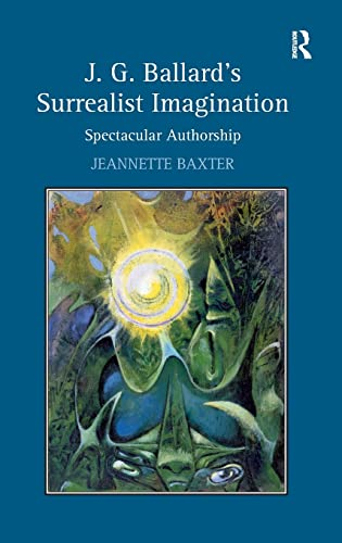 9780754662679: J.G. Ballard's Surrealist Imagination: Spectacular Authorship