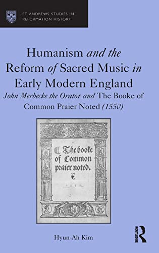 Humanism and the Reform of Sacred Music in Early Modern England: John Merbecke the Orator and the ...