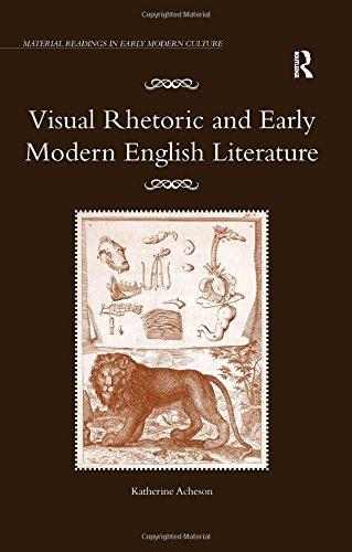 Visual Rhetoric and Early Modern English Literature: Acheson, Katherine O.