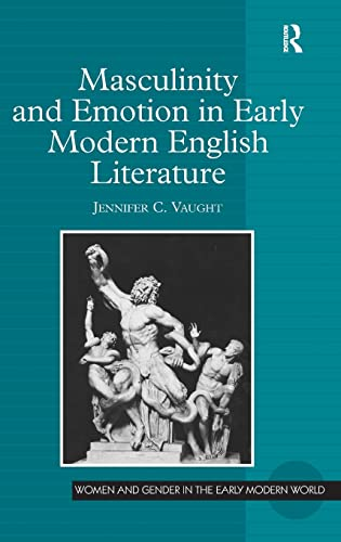 Masculinity and Emotion in Early Modern English Literature (Hardback): Dr Jennifer C. Vaught