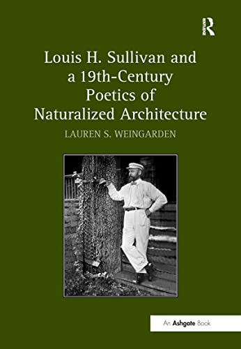 9780754663089: Louis H. Sullivan and a 19th-Century Poetics of Naturalized Architecture