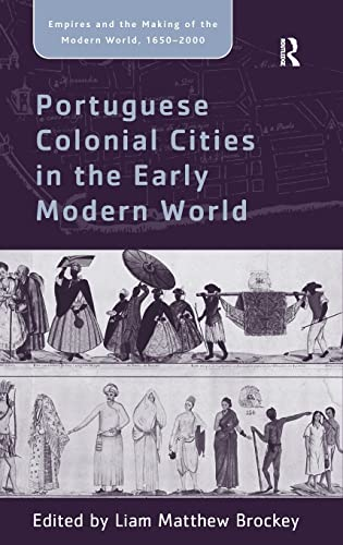 Portuguese Colonial Cities in the Early Modern World Empires and the Making of the Modern World, ...