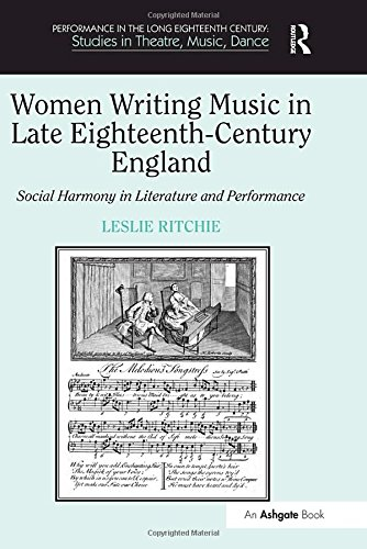 9780754663331: Women Writing Music in Late Eighteenth-Century England: Social Harmony in Literature and Performance (Performance in the Long Eighteenth Century: Studies in Theatre, Music, Dance)