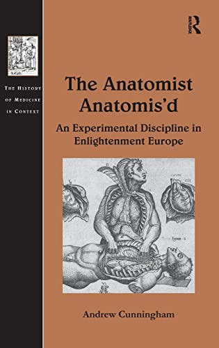 9780754663386: The Anatomist Anatomis'd: An Experimental Discipline in Enlightenment Europe (The History of Medicine in Context)