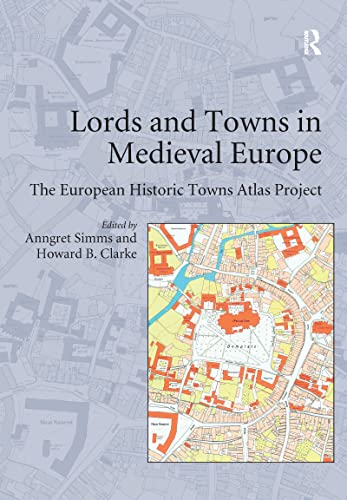 Lords and Towns in Medieval Europe: The European Historic Towns Atlas Project (Hardcover)