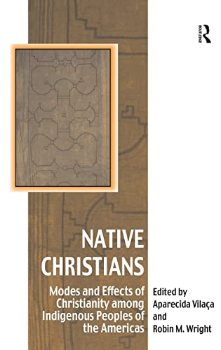 Native Christians: Modes and Effects of Christianity Among Indigenous Peoples of the Americas (...