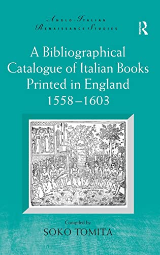 9780754663737: A Bibliographical Catalogue of Italian Books Printed in England 1558–1603 (Anglo-Italian Renaissance Studies)
