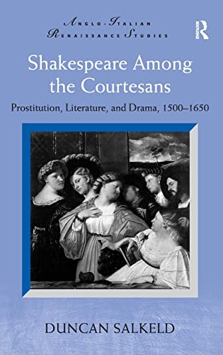 9780754663874: Shakespeare Among the Courtesans: Prostitution, Literature, and Drama, 1500-1650 (Anglo-Italian Renaissance Studies)