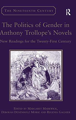 9780754663898: The Politics of Gender in Anthony Trollope's Novels: New Readings for the Twenty-First Century (The Nineteenth Century Series)