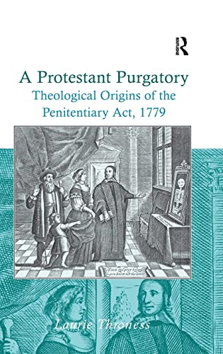 9780754663928: A Protestant Purgatory: Theological Origins of the Penitentiary Act, 1779