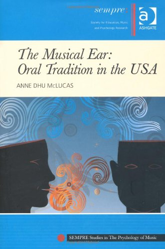 9780754663966: The Musical Ear: Oral Tradition in the USA (SEMPRE Studies in the Psychology of Music)