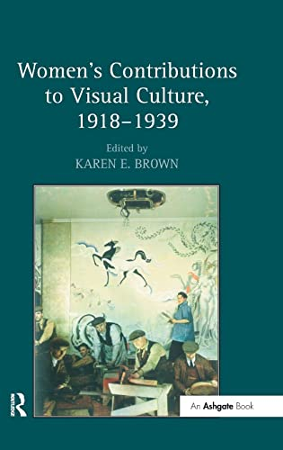 Women s Contributions to Visual Culture, 1918-1939 (Hardback)
