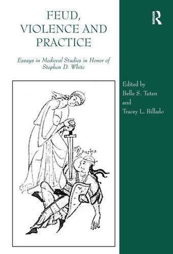 9780754664116: Feud, Violence and Practice: Essays in Medieval Studies in Honor of Stephen D. White