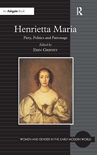 9780754664208: Henrietta Maria: Piety, Politics and Patronage (Women and Gender in the Early Modern World)