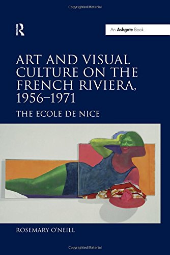 9780754664710: Art and Visual Culture on the French Riviera, 1956–1971: The Ecole de Nice