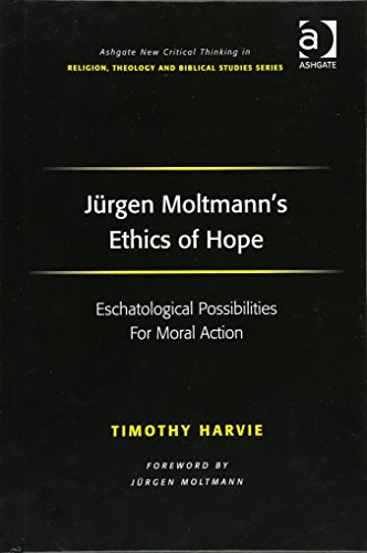 9780754664819: Jurgen Moltmann's Ethics of Hope: Eschatological Possibilities for Moral Action