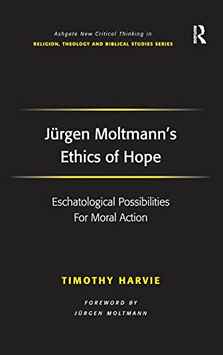 9780754664819: Jurgen Moltmann's Ethics of Hope (Ashgate New Critical Thinking in Religion, Theology, and Biblical Studies)