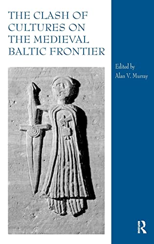 9780754664833: The Clash of Cultures on the Medieval Baltic Frontier