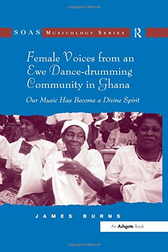 9780754664956: Female Voices from an Ewe Dance-drumming Community in Ghana: Our Music Has Become a Divine Spirit (SOAS Musicology Series)
