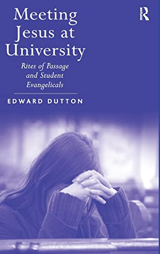 9780754665205: Meeting Jesus at University: Rites of Passage and Student Evangelicals