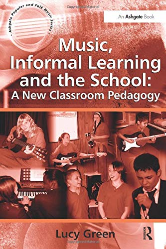 9780754665229: Music, Informal Learning and the School: A New Classroom Pedagogy (Ashgate Popular and Folk Music Series)