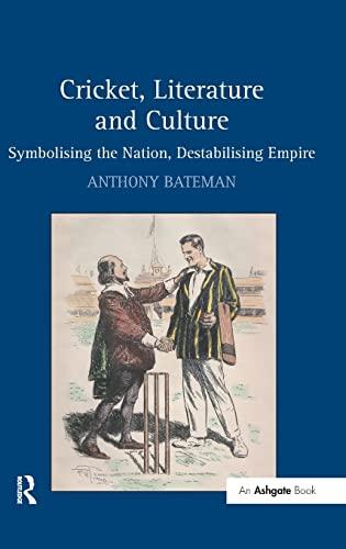 9780754665373: Cricket, Literature and Culture: Symbolising the Nation, Destabilising Empire