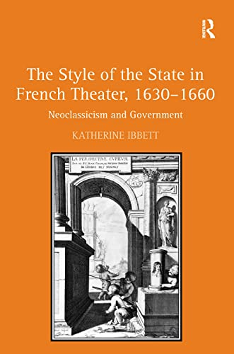 The Style of the State in French Theater, 16301660: Katherine Ibbett