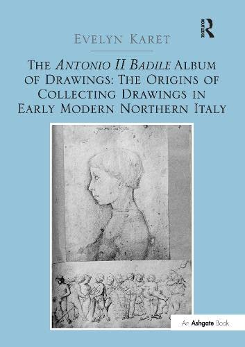 9780754665717: The Antonio II Badile Album of Drawings: The Origins of Collecting Drawings in Early Modern Northern Italy